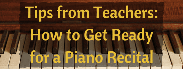 Tips from Teachers How to Get Ready for a Piano Recital