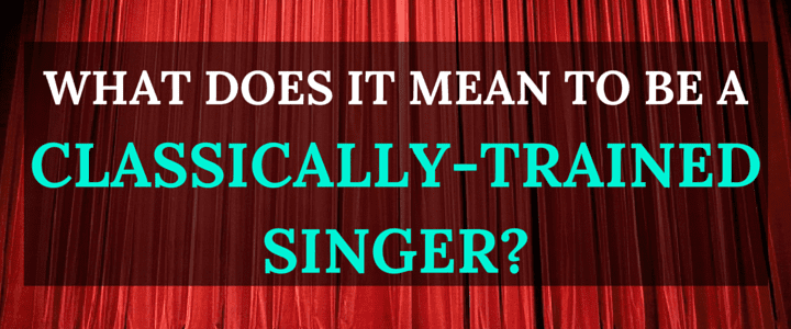 What Does it Mean if a Singer is Classically Trained?