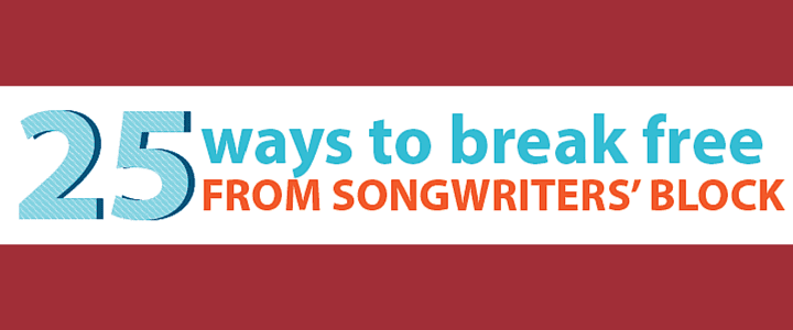 25 Ways to Break Free from Songwriters' Block
