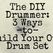 The DIY Drummer 3 Ways to Build Your Own Drum Set
