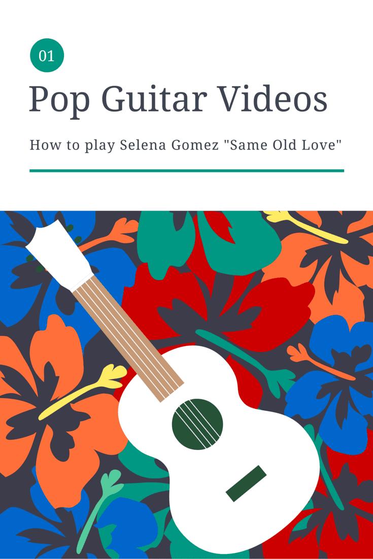 Video Selena Gomez Same Old Love Guitar Tutorial Easiest Version