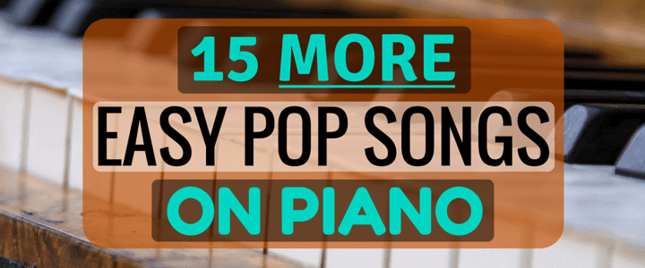 15 More Easy Pop Songs For Piano Piano Tutorials
