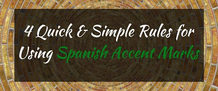 4 Simple Rules for Using Spanish Accent Marks & Tildes