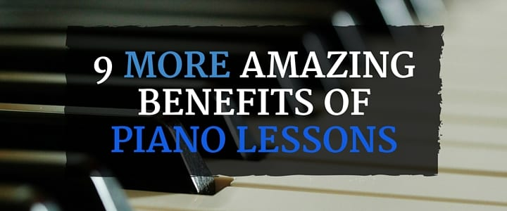 9 More Benefits of Piano Lessons
