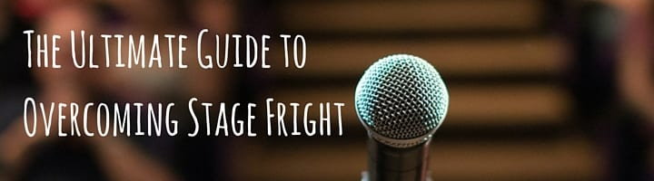 The Ultimate Guide to Overcoming Stage Fright