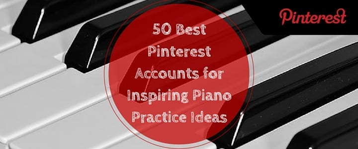 50 Best Pinterest Accounts for Inspiring Piano Practice Ideas