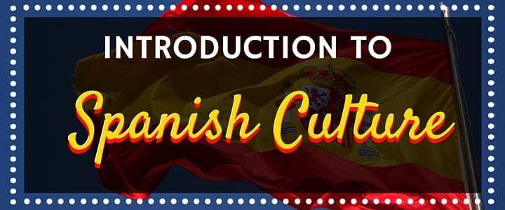 Introduction to Spanish Culture: Daily Life & More