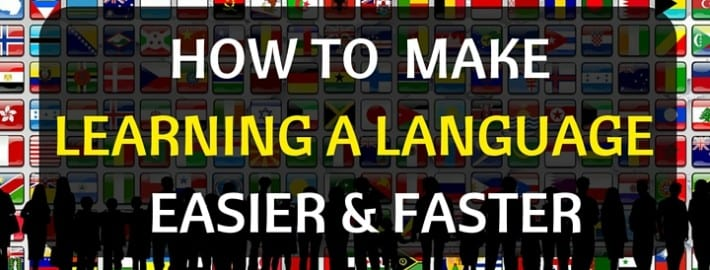How to make learning a language easier and faster