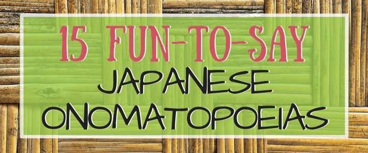 15 Fun-to-Say Japanese Onomatopoeias (With Audio)