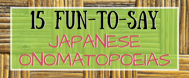 15 Fun-to-Say Japanese Onomatopoeias and sound words
