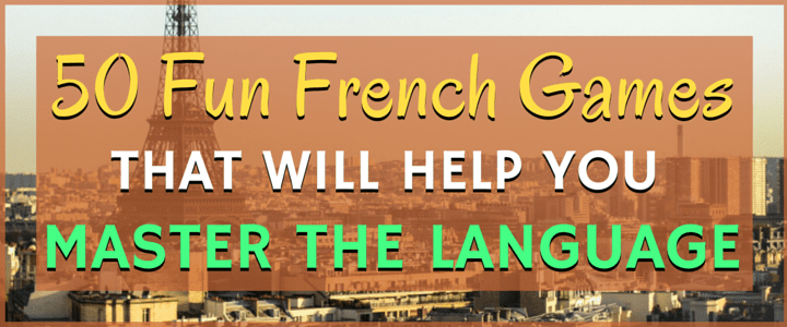 50 Fun French Games That Will Help You Master the Language