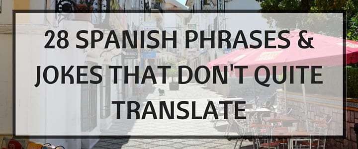 28 Spanish Phrases & Jokes That Don't Quite Translate