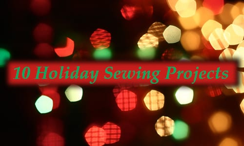 10 Fun, Festive Holiday Sewing Projects