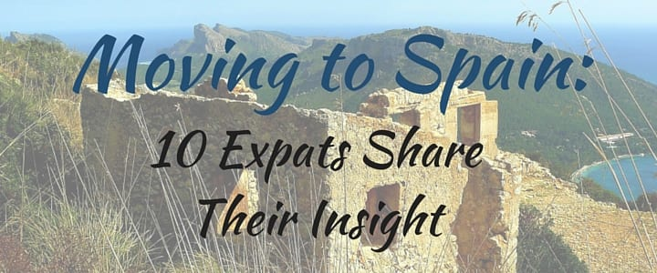Moving to Spain: 10 Expats Share Their Insight