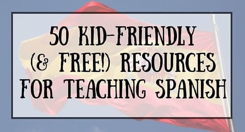 50 Free Resources for Teaching Spanish to Kids
