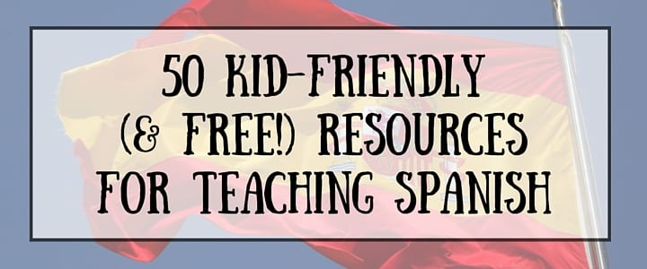 50+ Free Online Resources for Teaching Spanish to Kids
