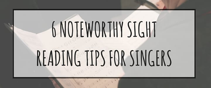 6 Noteworthy Sight Reading Tips for Singers