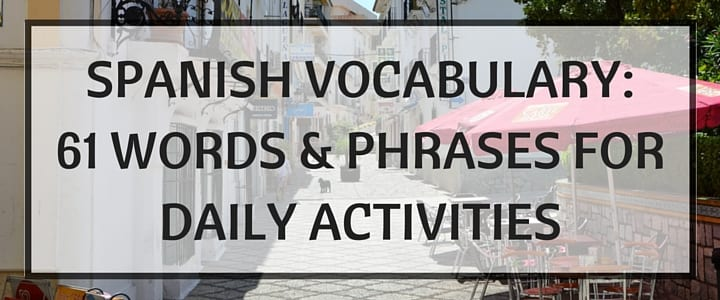 Spanish Vocabulary: Phrases for Daily Activities – TakeLessons Blog