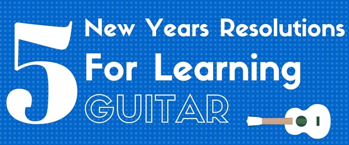 Guitar for Beginners: 5 New Year's Resolutions for Learning Guitar