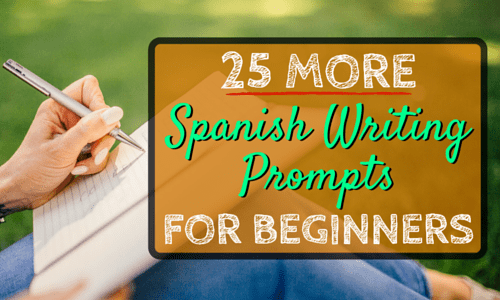 25 MORE Spanish Writing Prompts for Beginners