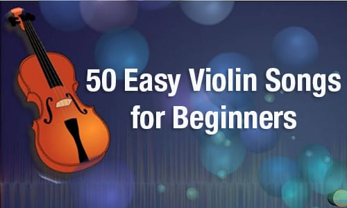 50 Easy Violin Songs for Beginners [Video Tutorials]