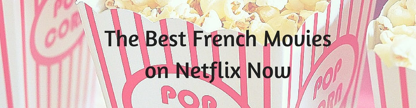 Find the Best French Movies on Netflix Now – TakeLessons Blog