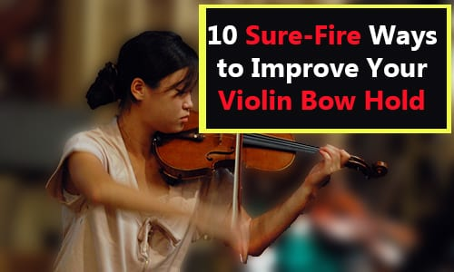 10 Sure-Fire Ways to Improve Your Violin Bow Hold
