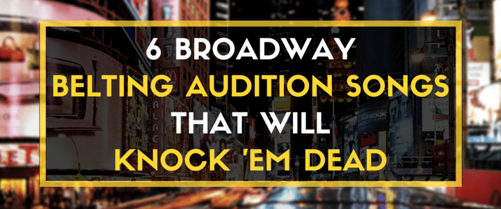 6 Broadway Brlting Songs That Will Knock 'Em Dead
