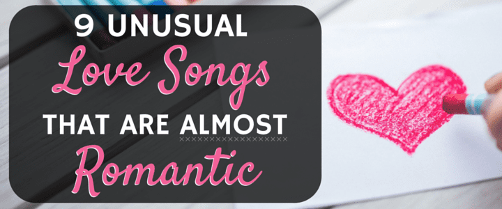 9 Unusual Love Songs That Are Almost Romantic