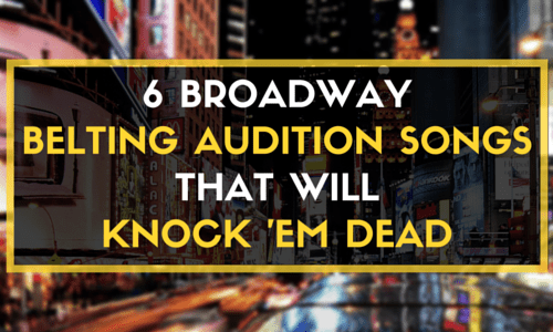 6 Broadway Belting Audition Songs to Knock 'Em Dead