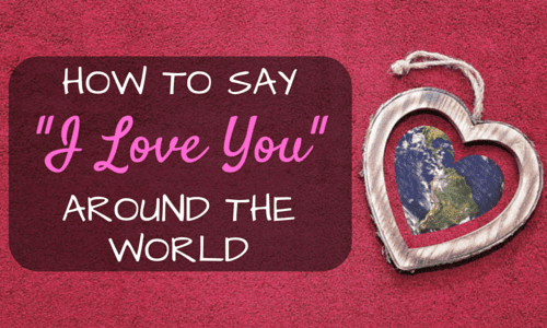 "How to Say ""I Love You"" in Different Languages"
