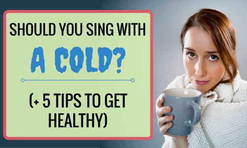 Should You Sing With a Cold? (+5 Tips to Get Healthy)