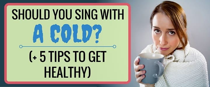 Should You Sing With a Cold-