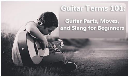 Guitar Terms: Guitar Parts, Techniques, & Slang for Beginners