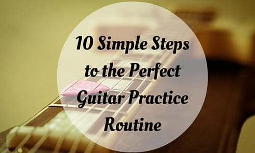 10 Simple Steps to the Perfect Guitar Practice Routine