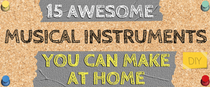 15 Awesome Musical Instruments You Can Make at Home [Videos]