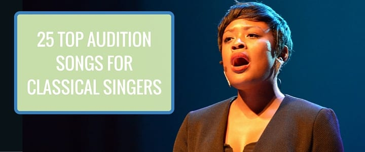 25 Top Audition Songs for Classical Singers 720x300