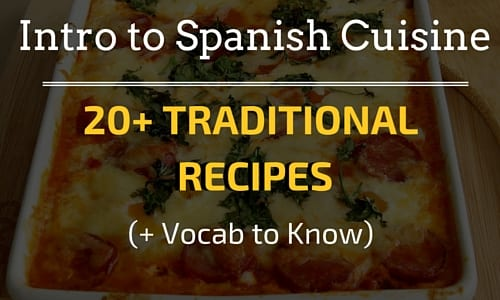 Intro to Spanish Cuisine: 20+ Traditional Recipes (& Vocab!)
