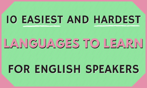 10 Easiest & Hardest Languages to Learn for English Speakers