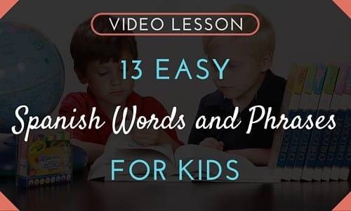 Video Lesson: 13 Easy Spanish Words and Phrases for Kids