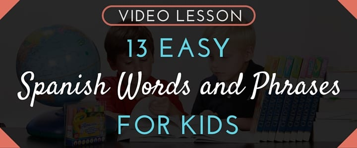 13 Easy Spanish Words and Phrases for Kids