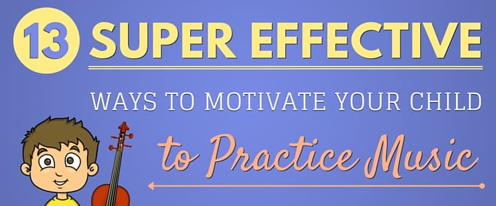 MO - 13 Super Effective Ways to Motivate Your Child to Practice Music