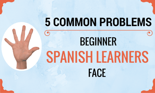 5 Common Problems Beginner Spanish Learners Face [Video]