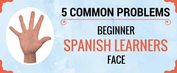 5 Common Problems Beginner Spanish Learners Face