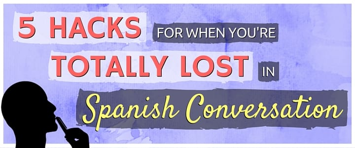 5 Hacks For When You're Totally Lost in a Spanish Conversation