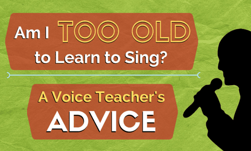 Am I Too Old to Learn to Sing? A Voice Teacher's Advice