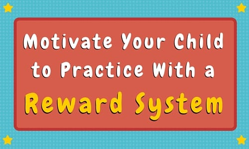 Motivate Your Child To Practice With a Reward System