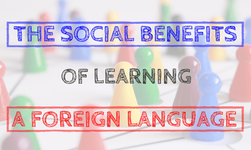 The Social Benefits of Learning a Foreign Language