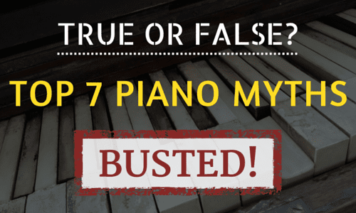 True or False? Top 7 Piano Myths...Busted!