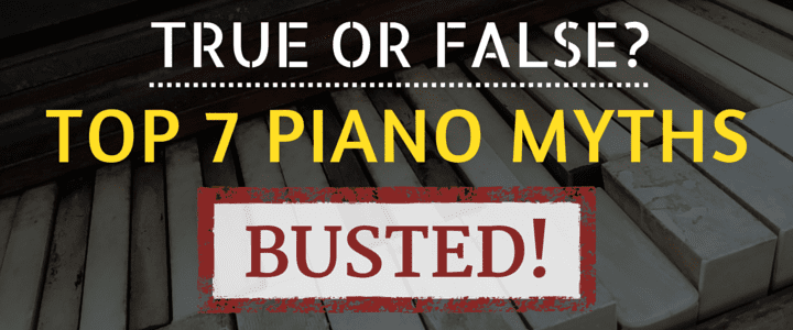 MO - True or False Top 7 Piano Myths Busted